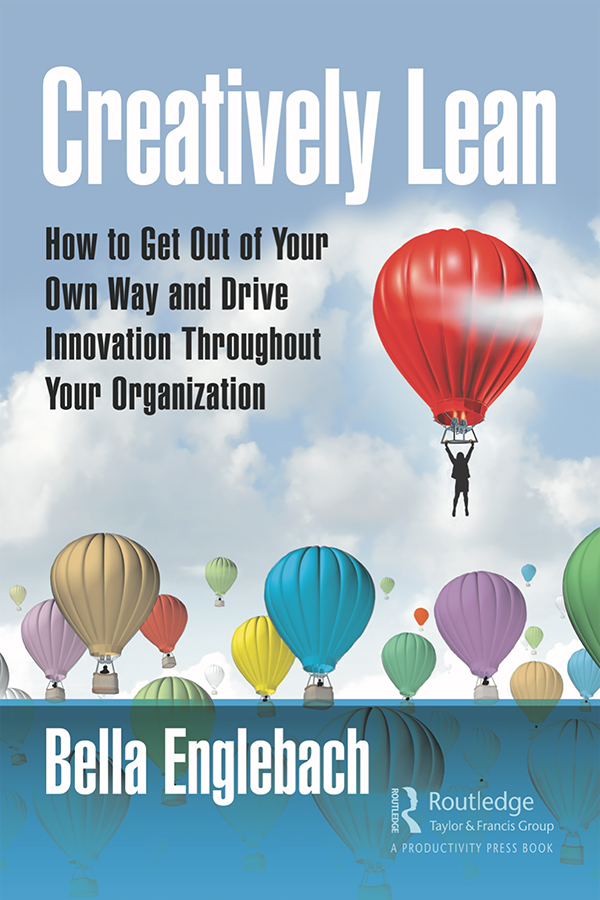 Creatively Lean: How to Get Out of Your Own Way and Drive Innovation Throughout Your Organization, 1st Edition (Hardback) book cover
