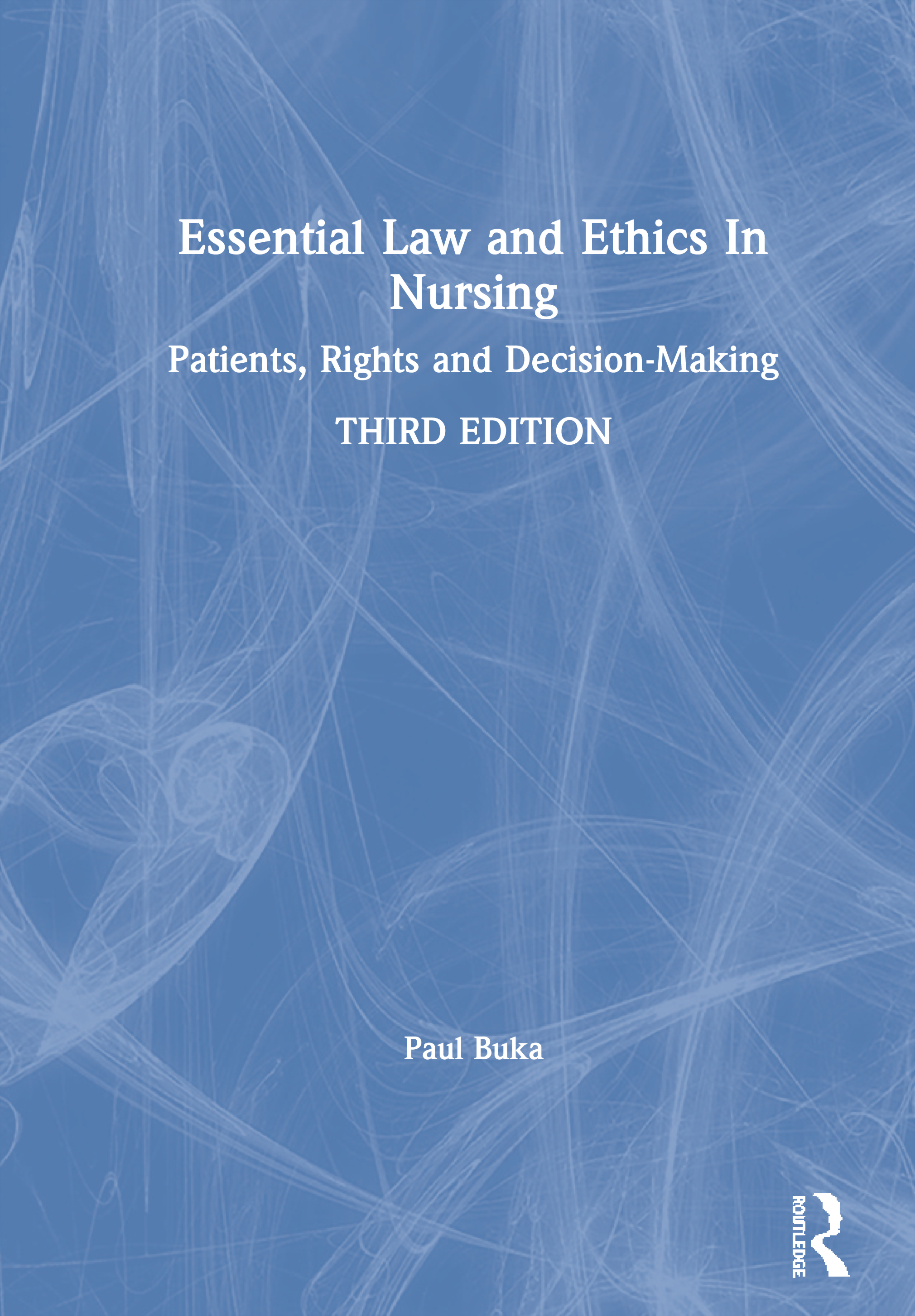 Essential Law and Ethics In Nursing: Patients, Rights and Decision-Making, 3rd Edition (Paperback) book cover