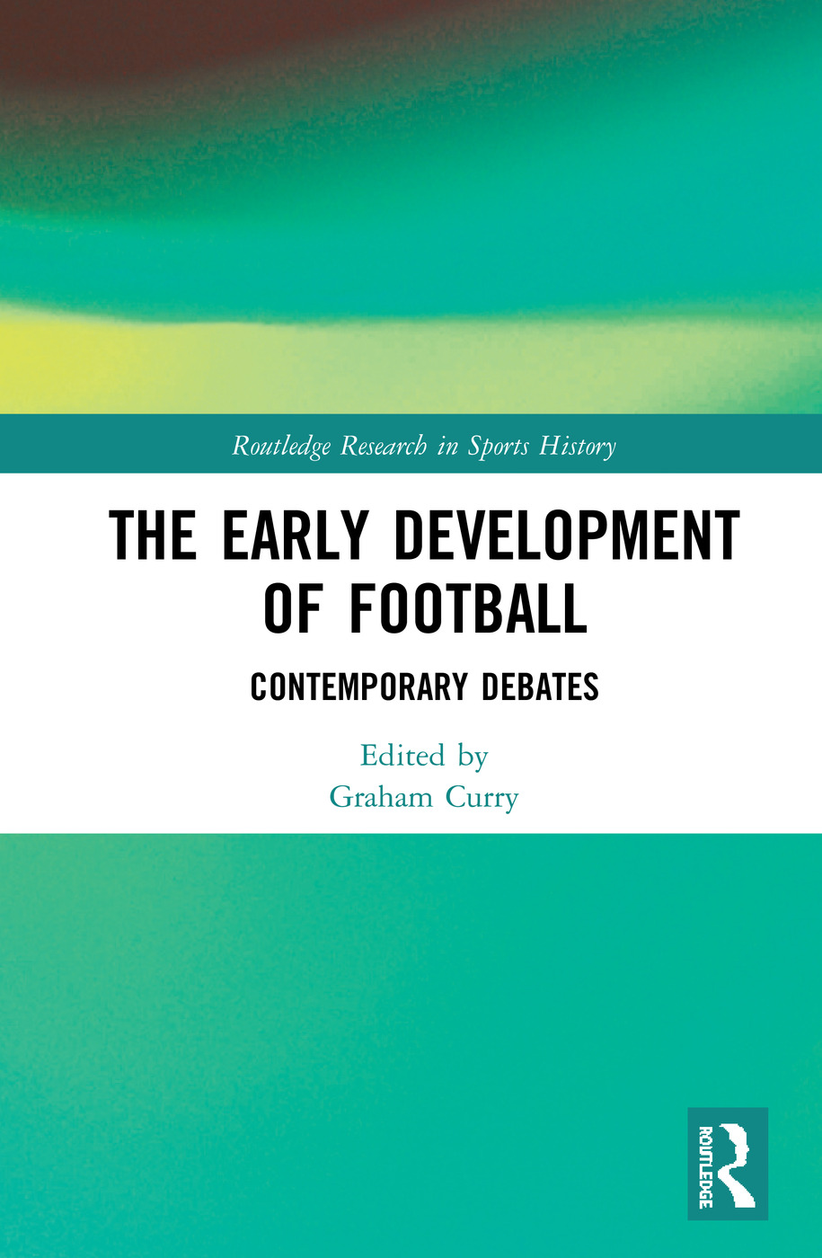 The Early Development of Football: Contemporary Debates book cover