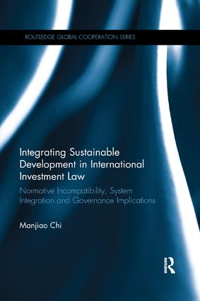 Integrating Sustainable Development in International Investment Law: Normative Incompatibility, System Integration and Governance Implications book cover