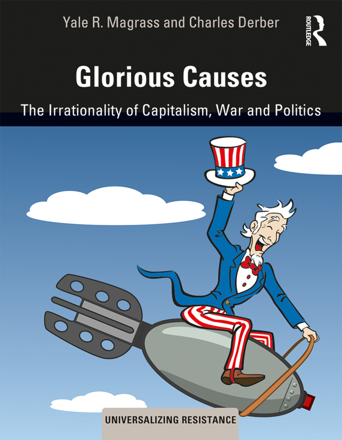 Glorious Causes: The Irrationality of Capitalism, War and Politics book cover