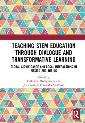 Teaching STEM Education through Dialogue and Transformative Learning: Global Significance and Local Interactions in Mexico and the UK book cover