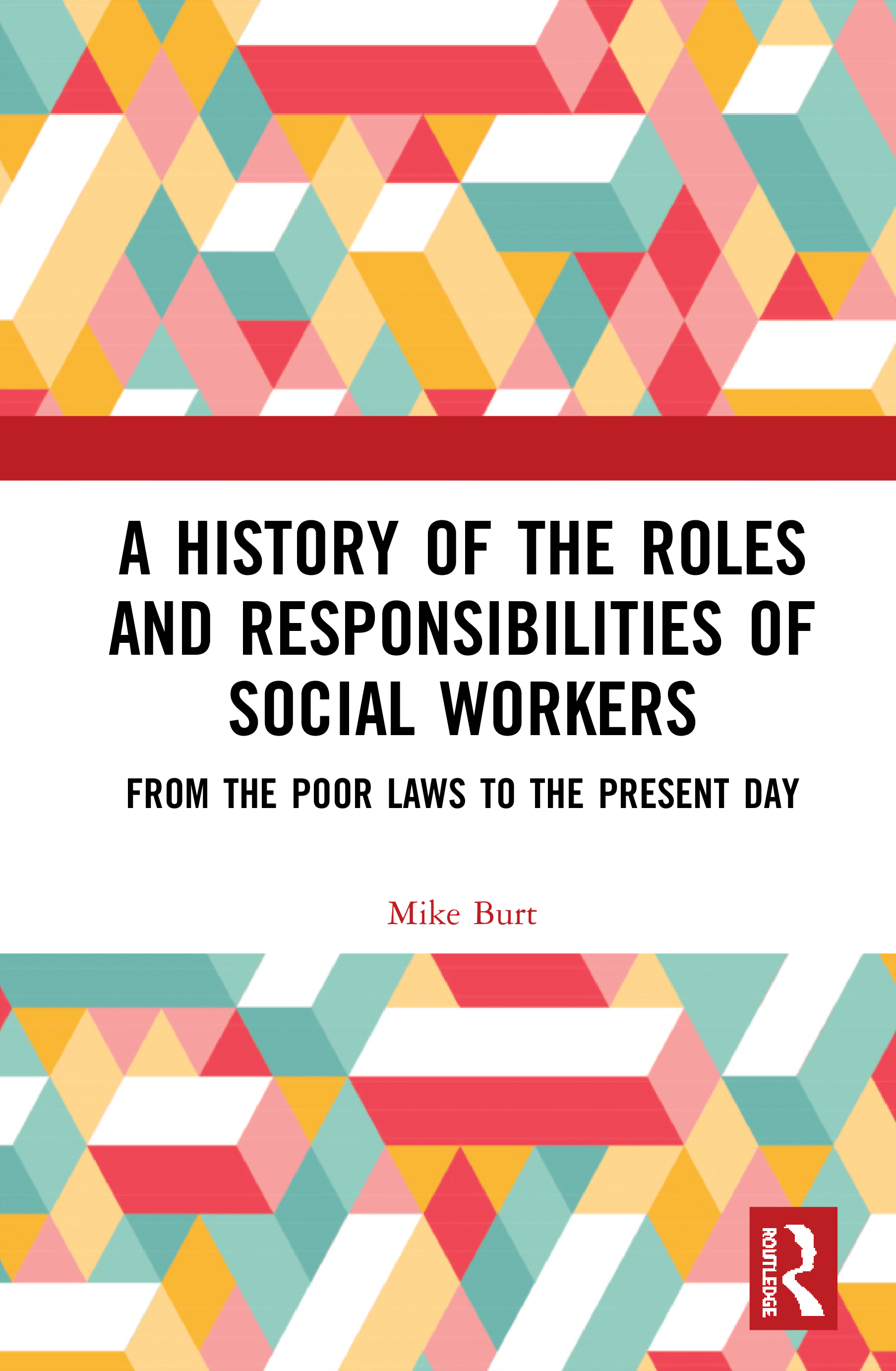 A History of the Roles and Responsibilities of Social Workers: From the Poor Laws to the Present Day book cover