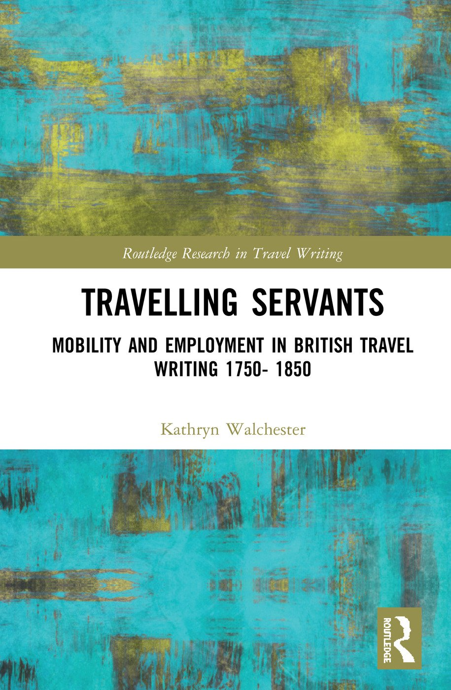 Travelling Servants: Mobility and Employment in British Travel Writing 1750- 1850 book cover