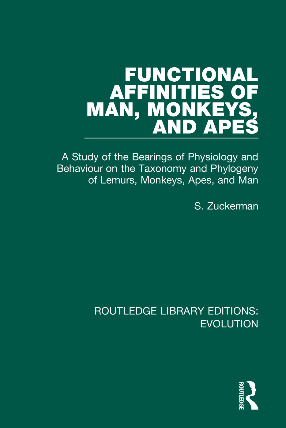 Functional Affinities of Man, Monkeys, and Apes: A Study of the Bearings of Physiology and Behaviour on the Taxonomy and Phylogeny of Lemurs, Monkeys, Apes, and Man book cover