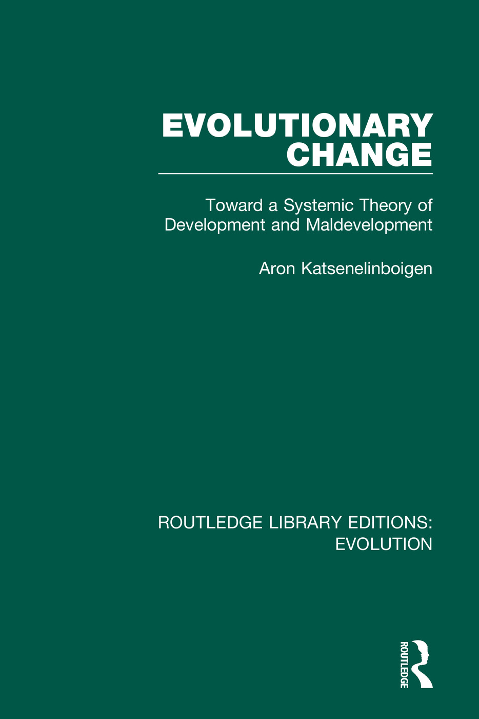 Evolutionary Change: Toward a Systemic Theory of Development and Maldevelopment book cover