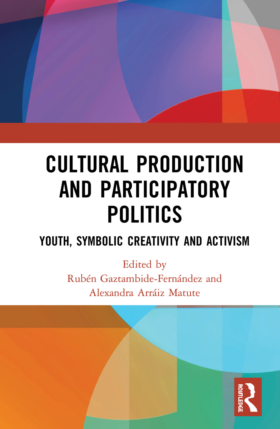 Cultural Production and Participatory Politics: Youth, Symbolic Creativity and Activism, 1st Edition (Hardback) book cover