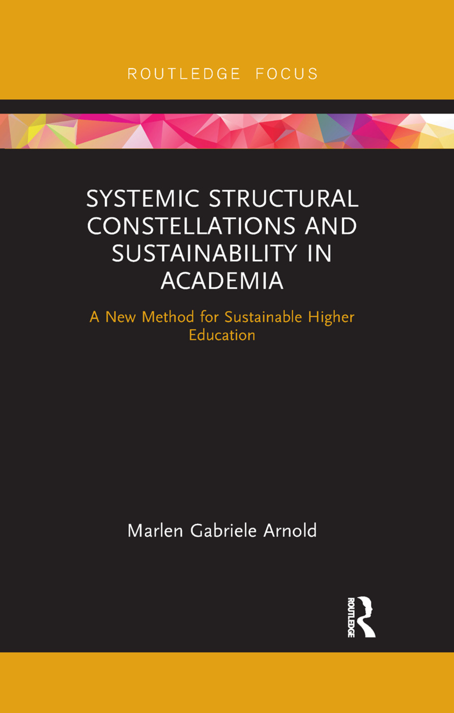 Systemic Structural Constellations and Sustainability in Academia: A New Method for Sustainable Higher Education book cover