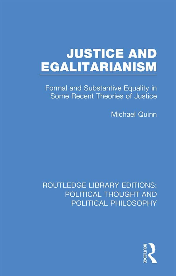 Justice and Egalitarianism: Formal and Substantive Equality in Some Recent Theories of Justice book cover