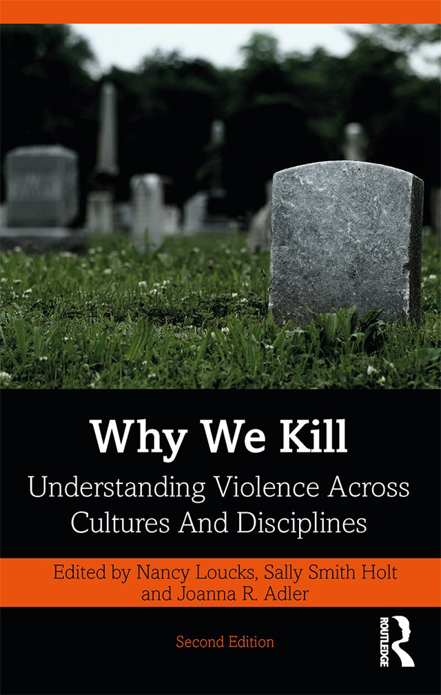 Why We Kill: Understanding Violence Across Cultures and Disciplines book cover