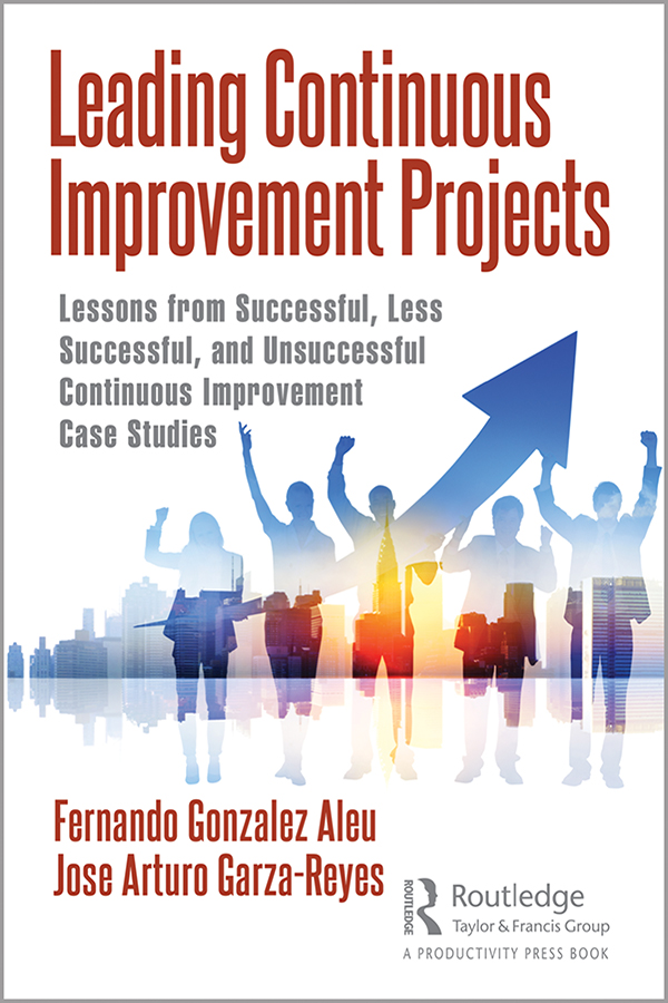 Leading Continuous Improvement Projects: Lessons from Successful, Less Successful, and Unsuccessful Continuous Improvement Case Studies book cover