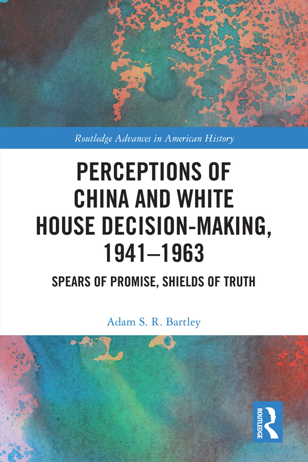 Perceptions of China and White House Decision-Making, 1941-1963: Spears of Promise, Shields of Truth book cover