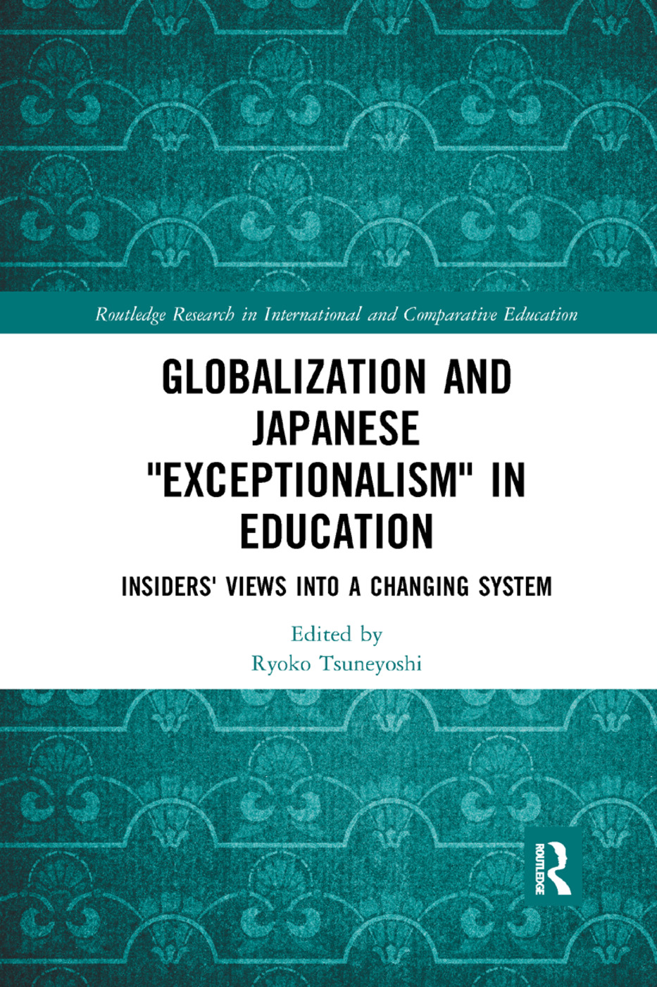 Globalization and Japanese Exceptionalism in Education: Insiders' Views into a Changing System book cover