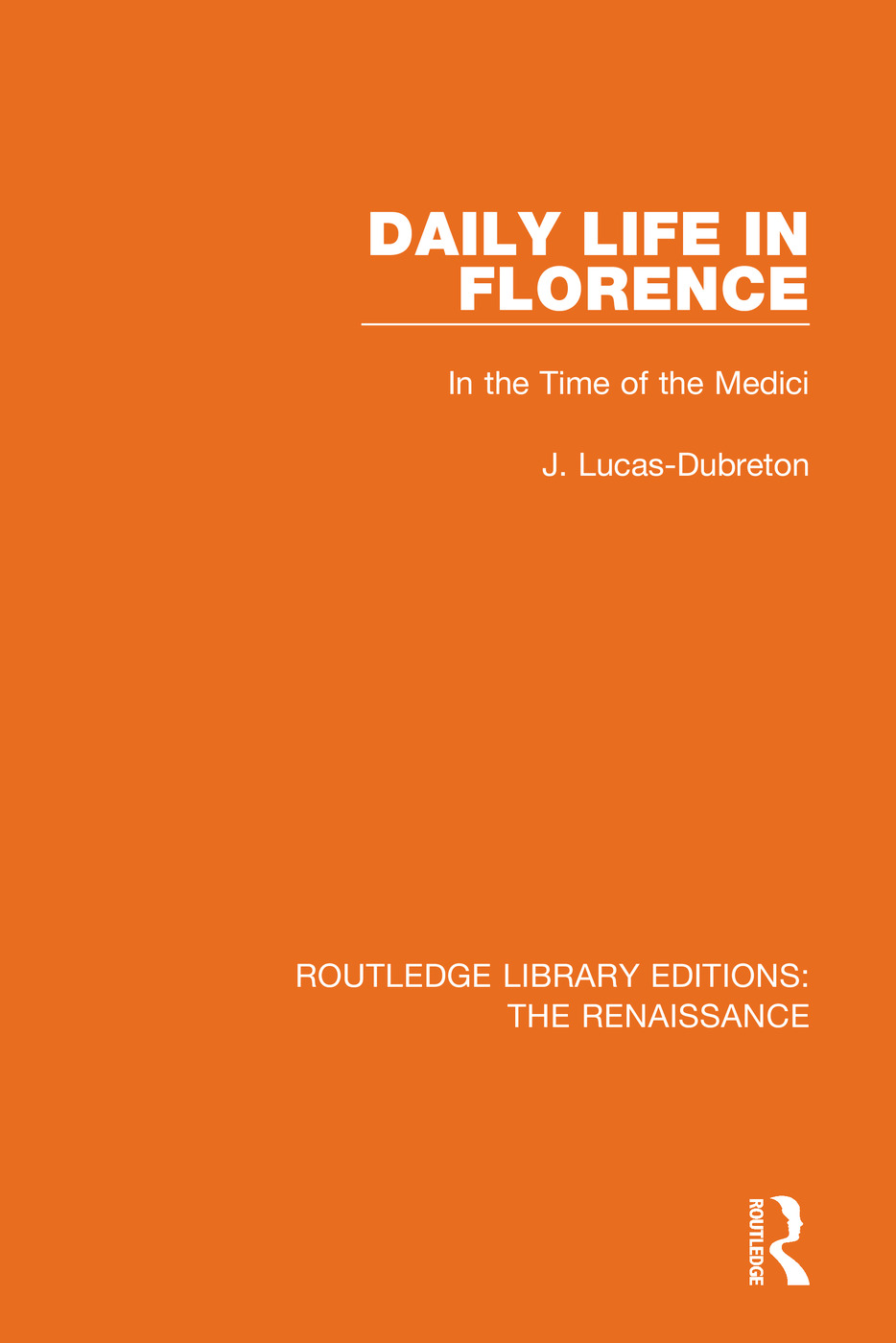 Daily Life in Florence: In the Time of the Medici, 1st Edition (Hardback) book cover