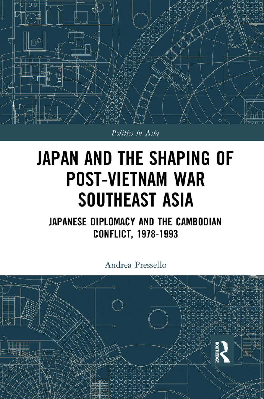 Japan and the shaping of post-Vietnam War Southeast Asia: Japanese diplomacy and the Cambodian conflict, 1978-1993 book cover