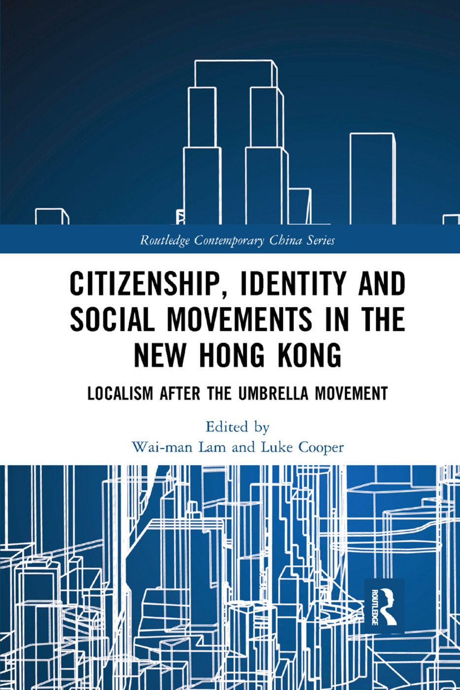 Citizenship, Identity and Social Movements in the New Hong Kong: Localism after the Umbrella Movement book cover