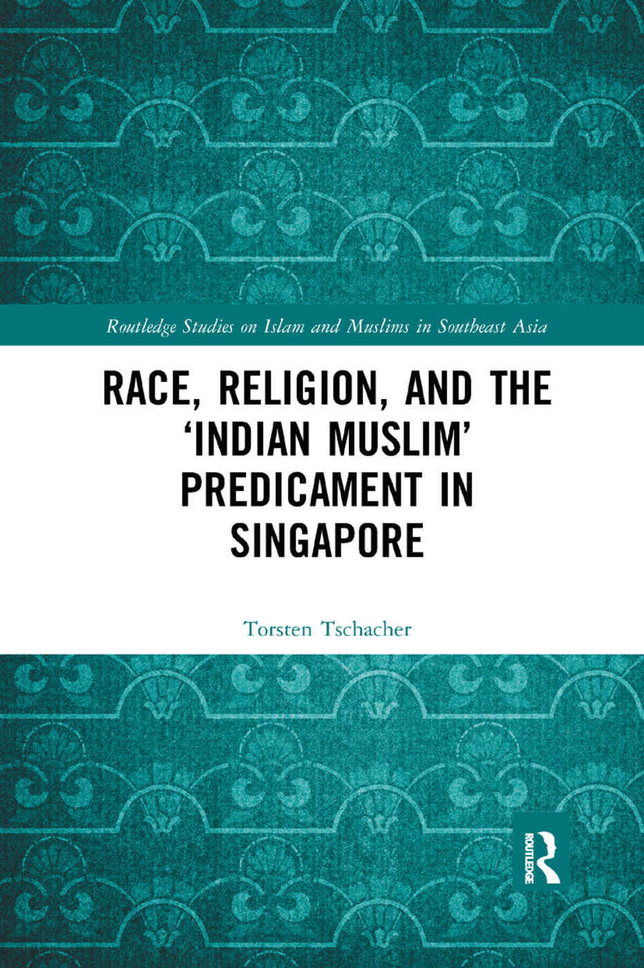 Race, Religion, and the 'Indian Muslim' Predicament in Singapore book cover