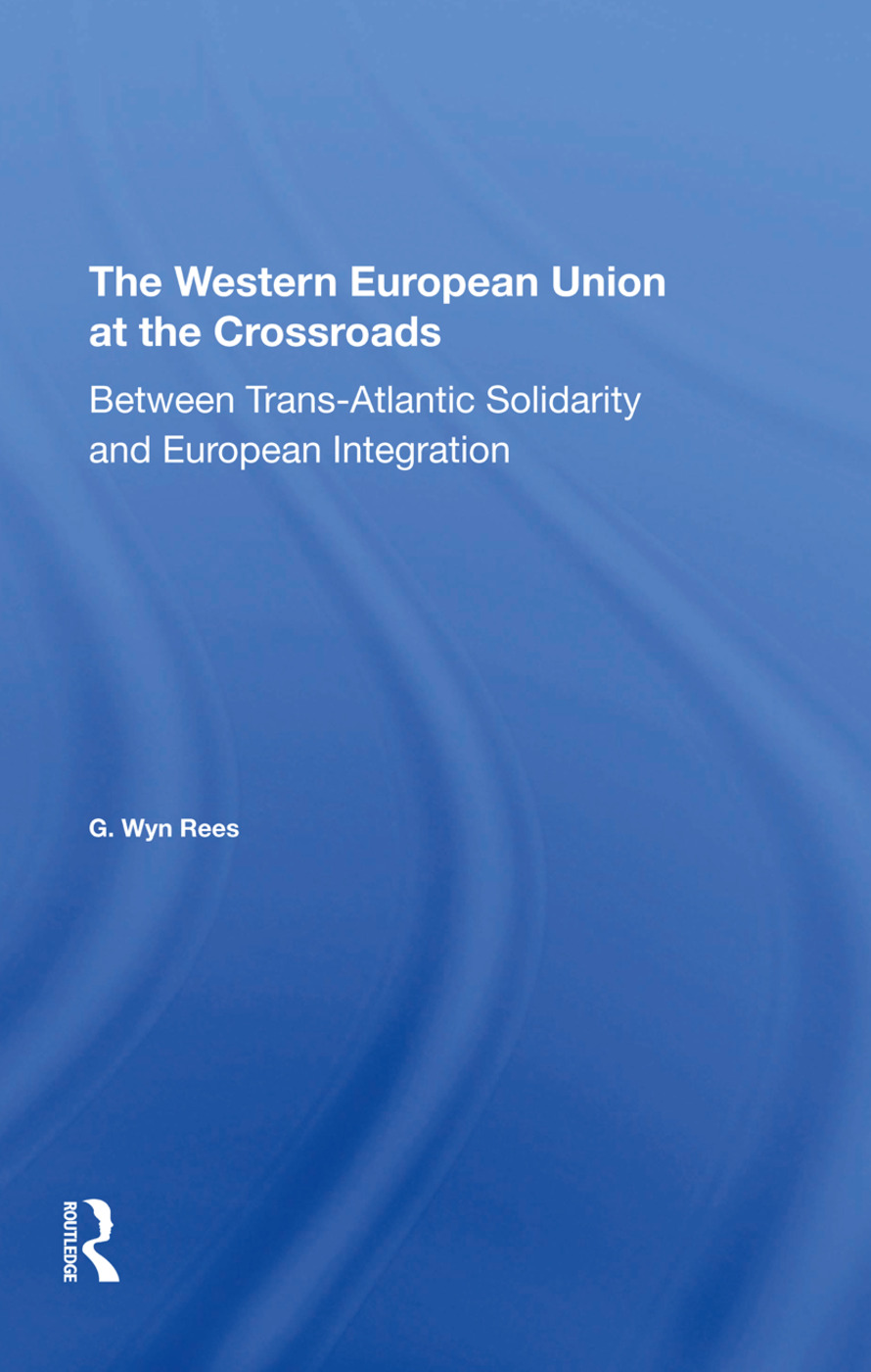 The Western European Union At The Crossroads: Between Trans-atlantic Solidarity And European Integration, 1st Edition (Hardback) book cover