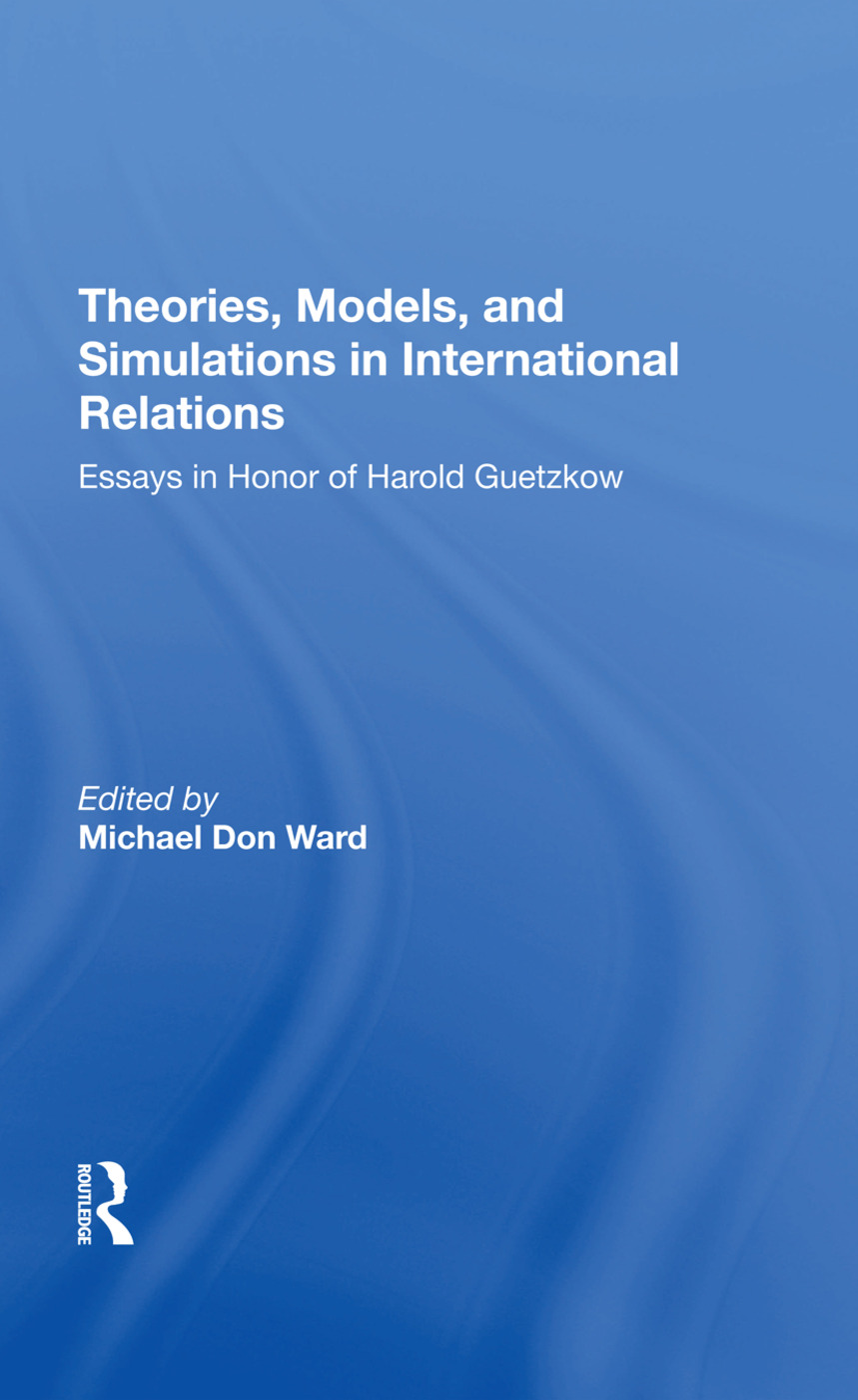 Theories, Models, And Simulations In International Relations