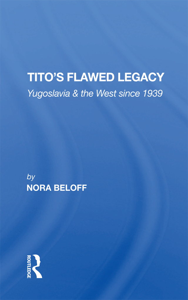 Tito's Flawed Legacy: Yugoslavia And The West Since 1939 book cover
