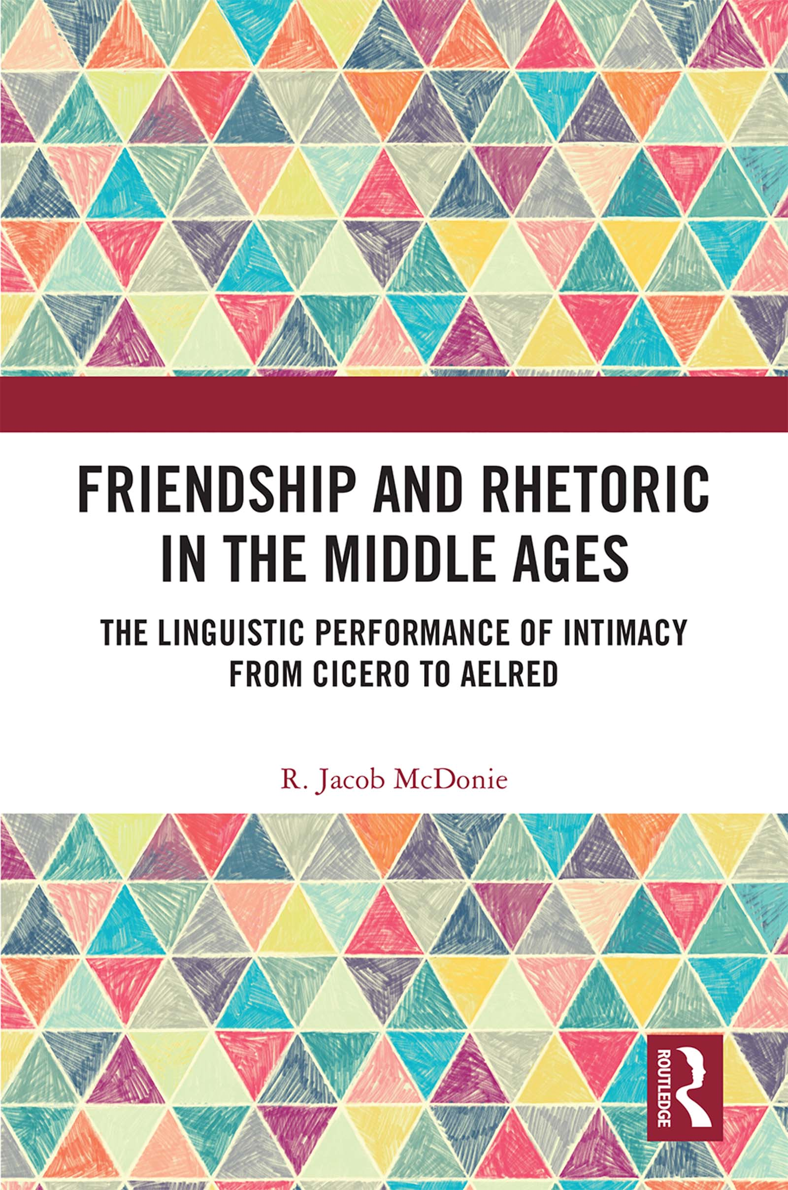 Friendship and Rhetoric in the Middle Ages: The Linguistic Performance of Intimacy from Cicero to Aelred, 1st Edition (Hardback) book cover