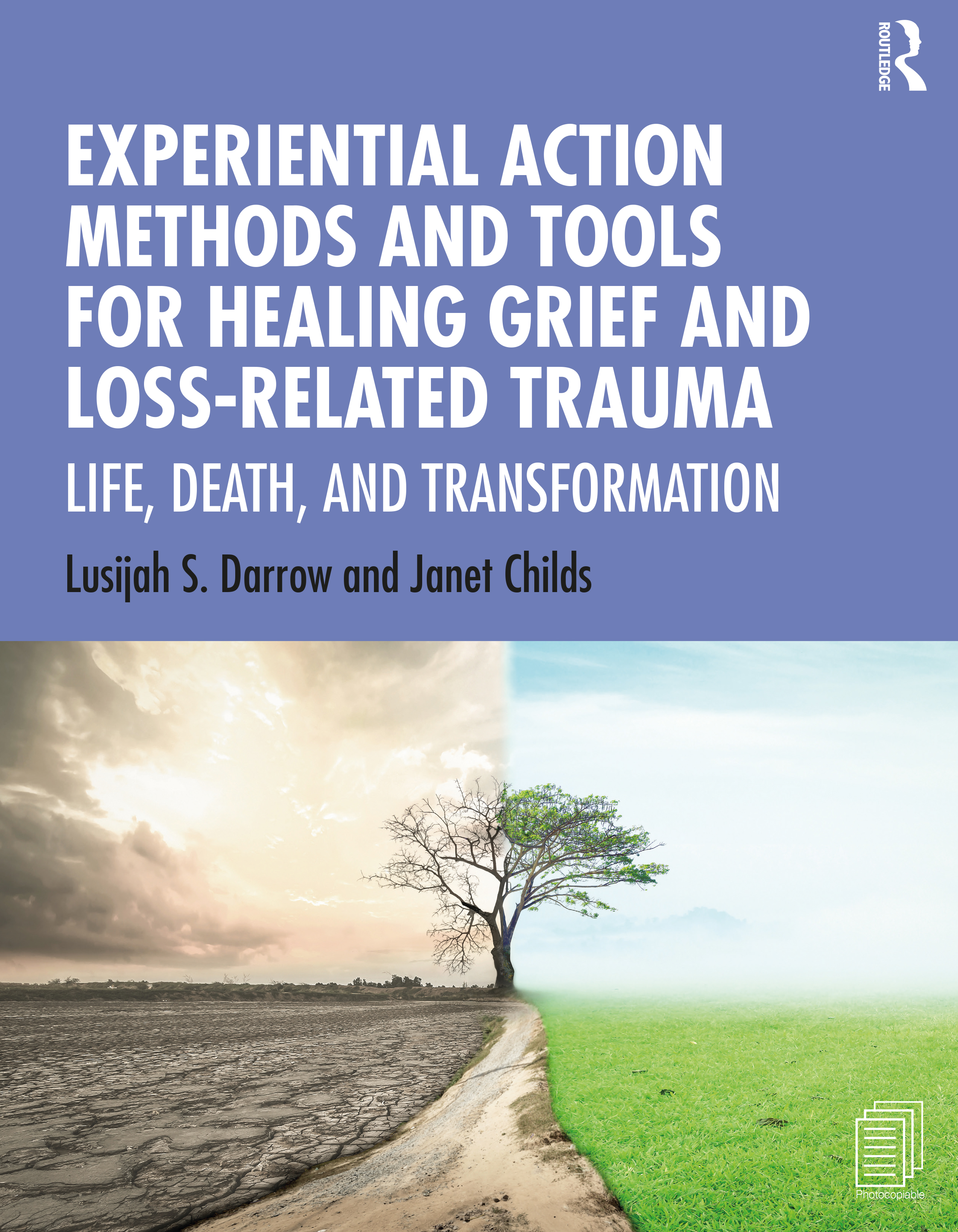 Experiential Action Methods and Tools for Healing Grief and Loss-Related Trauma: Life, Death, and Transformation book cover
