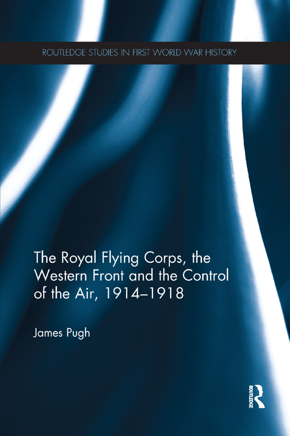The Royal Flying Corps, the Western Front and the Control of the Air, 1914–1918 book cover