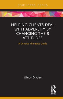 Helping Clients Deal with Adversity by Changing their Attitudes: A Concise Therapist Guide, 1st Edition (Hardback) book cover