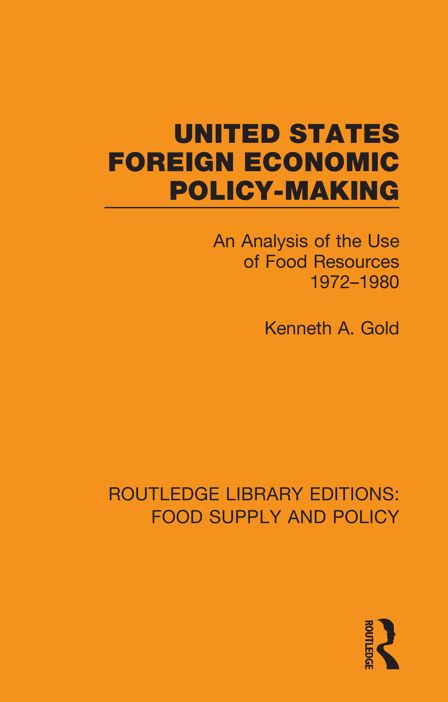 United States Foreign Economic Policy-making: An Analysis of the Use of Food Resources 1972-1980 book cover
