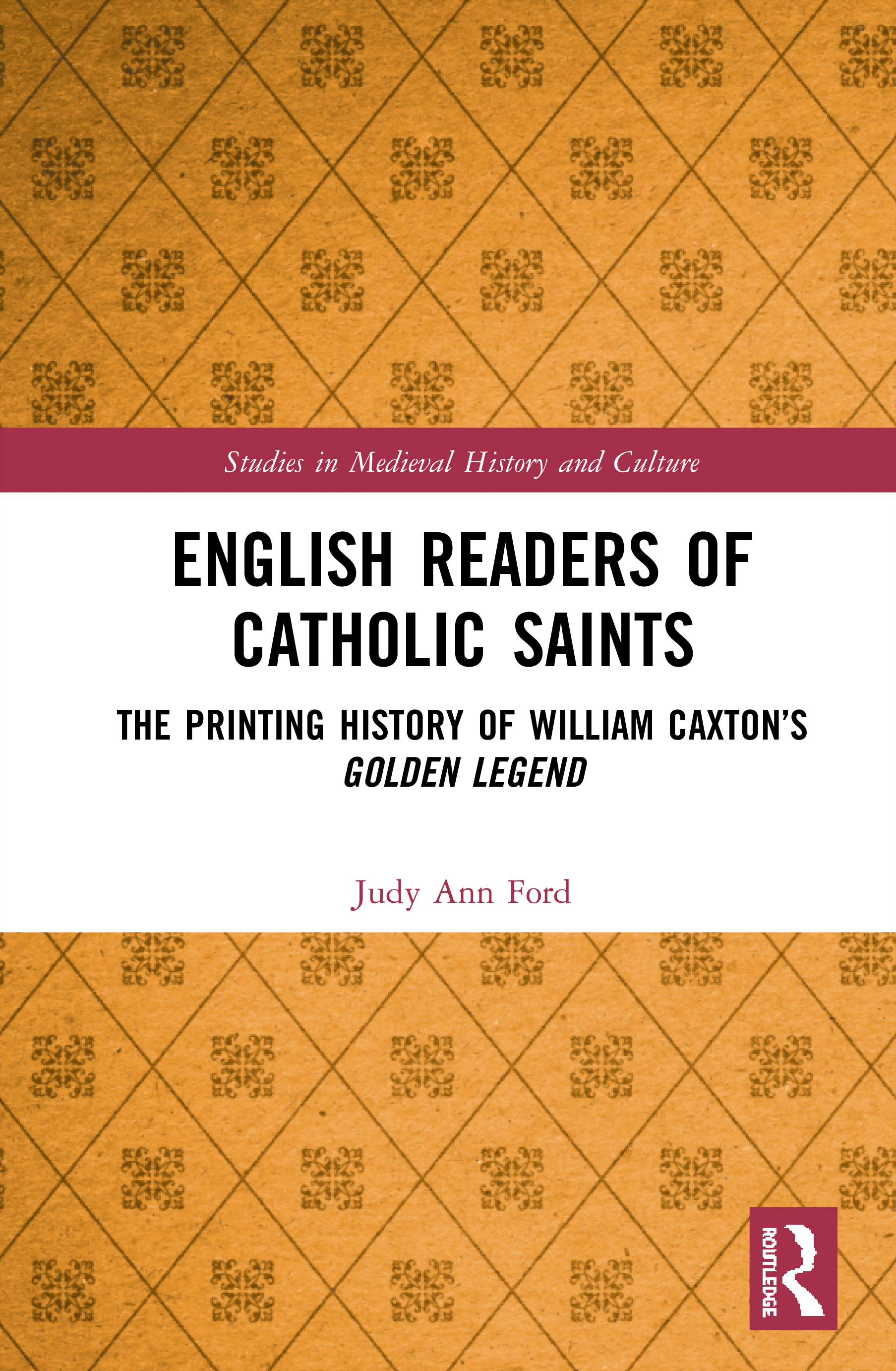 English Readers of Catholic Saints: The Printing History of William Caxton's Golden Legend book cover