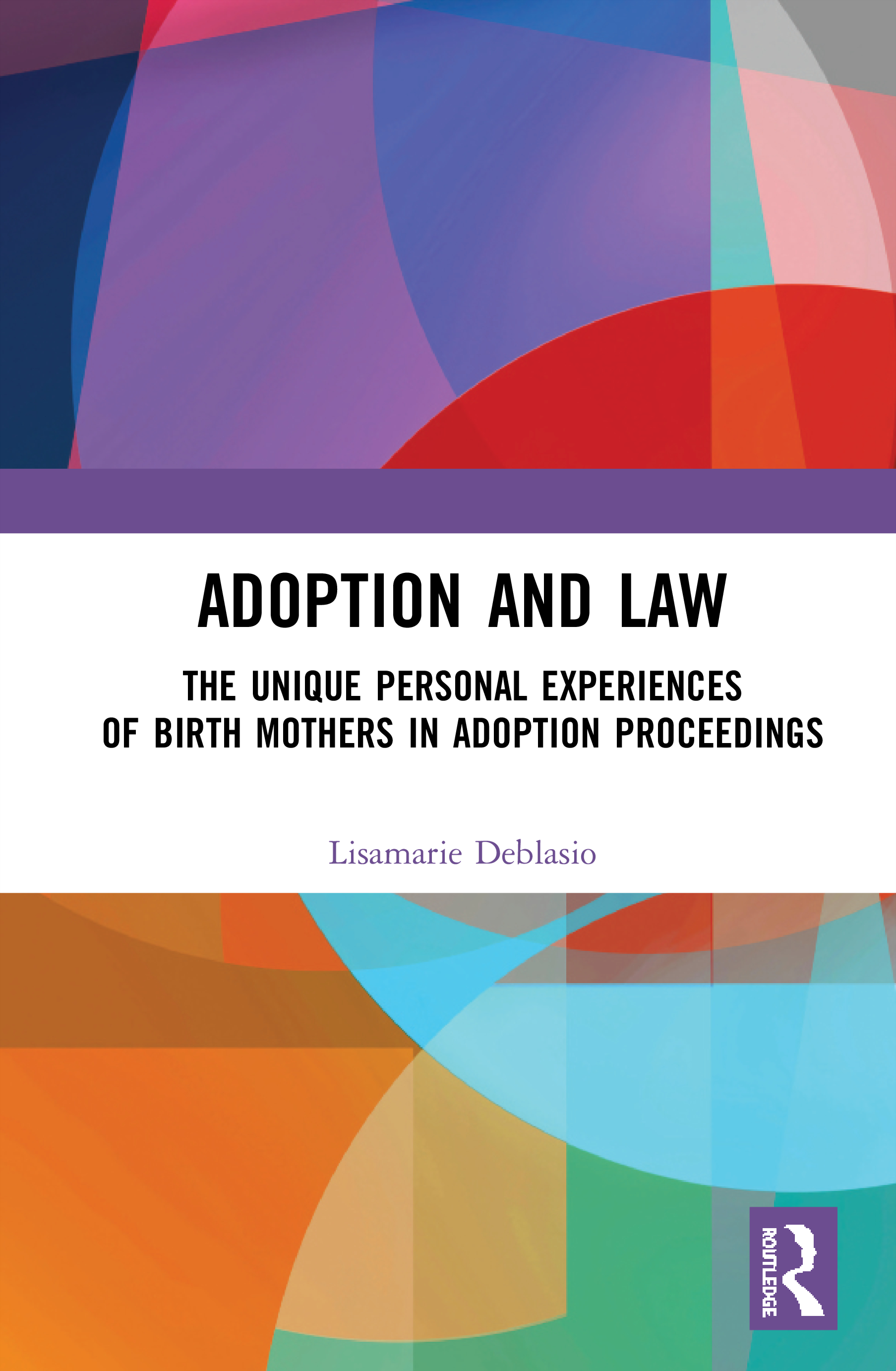 Adoption and the Law: The Unique Personal Experiences of Birth Mothers in Adoption Proceedings book cover