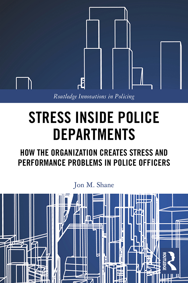 Stress Inside Police Departments: How the Organization Creates Stress and Performance Problems in Police Officers, 1st Edition (Hardback) book cover