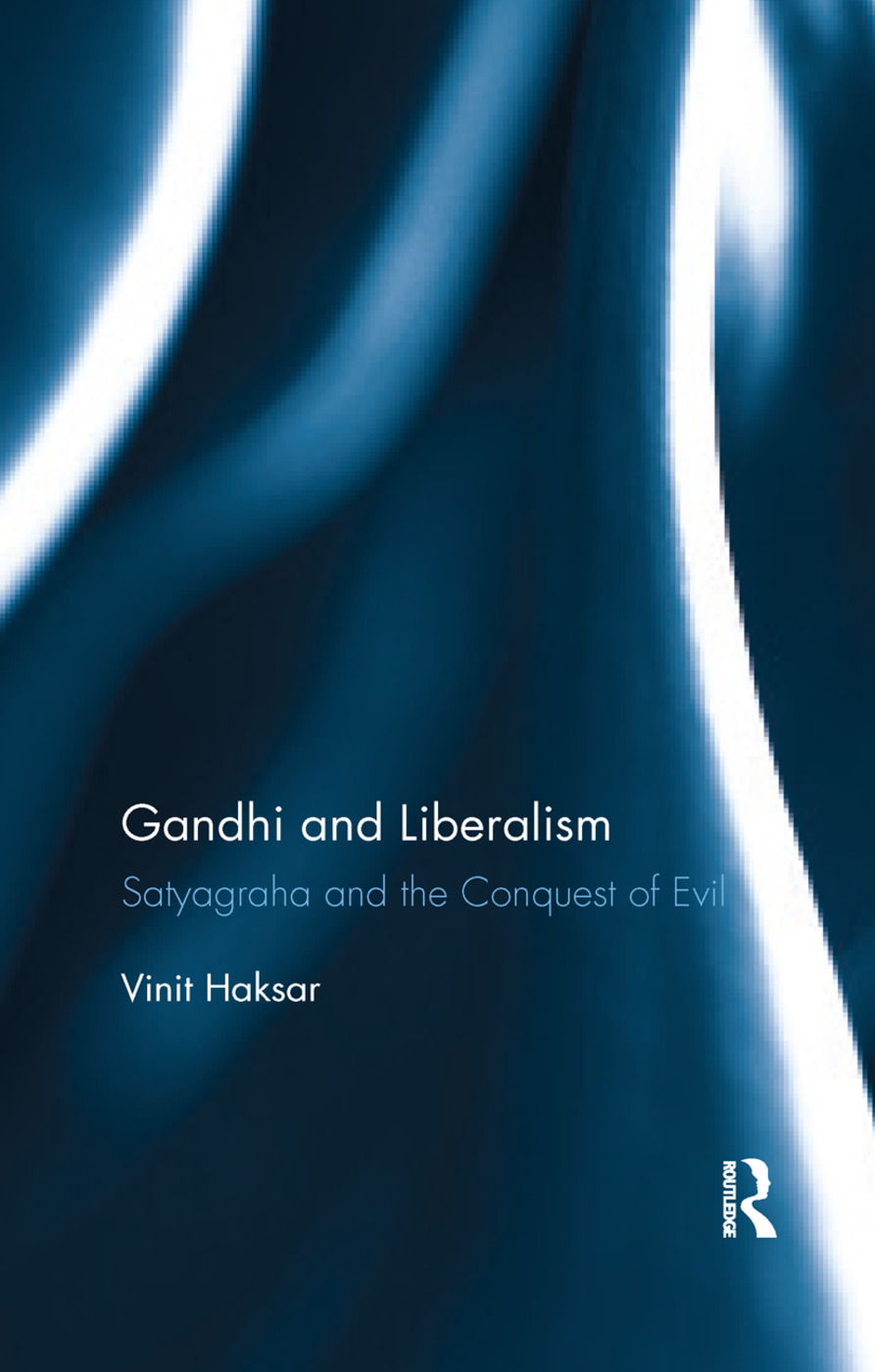 Gandhi and Liberalism: Satyagraha and the Conquest of Evil, 1st Edition (Paperback) book cover