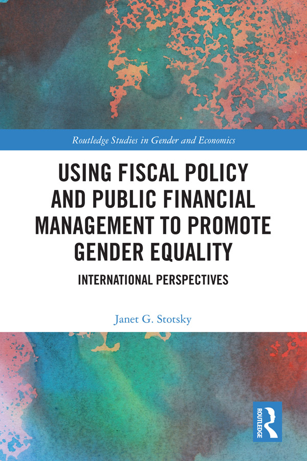 Using Fiscal Policy and Public Financial Management to Promote Gender Equality: International Perspectives book cover