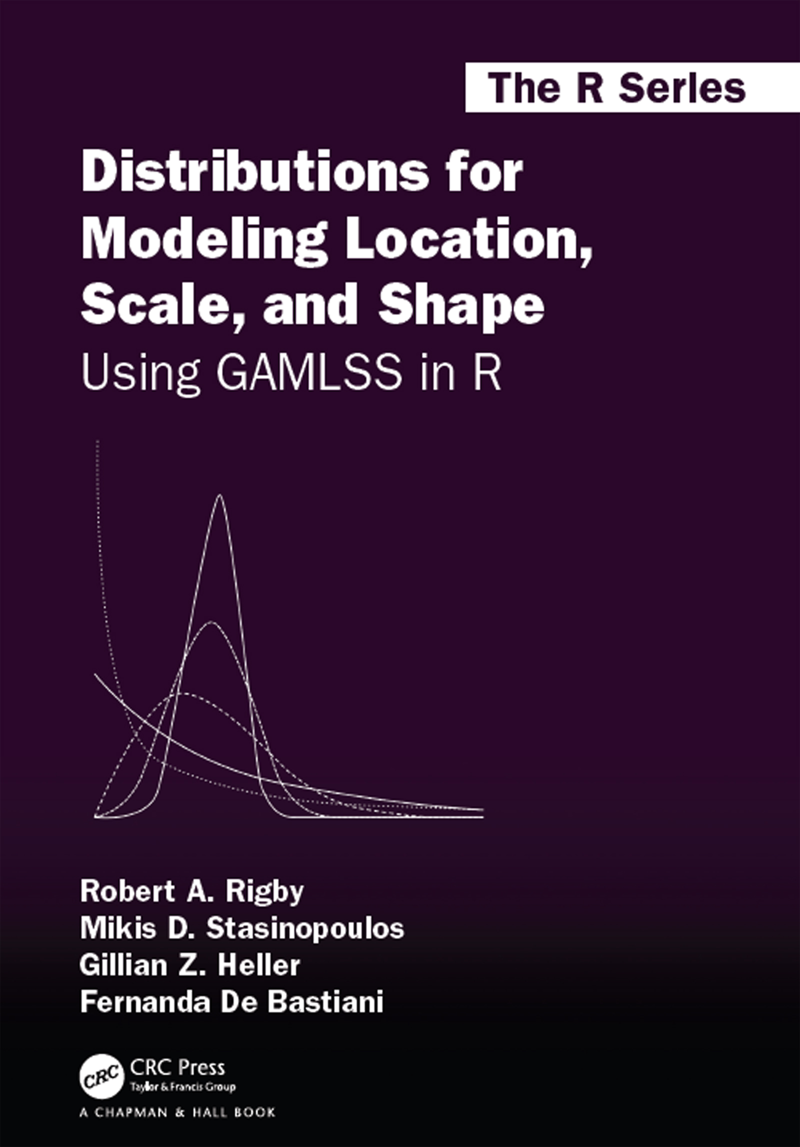 Distributions for Modeling Location, Scale, and Shape: Using GAMLSS in R, 1st Edition (Hardback) book cover