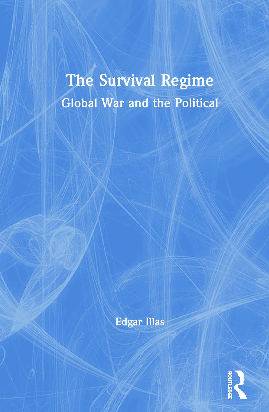 The Survival Regime: Global War and the Political book cover