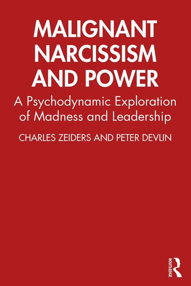 Malignant Narcissism and Power: A Psychodynamic Exploration of Madness and Leadership, 1st Edition (Paperback) book cover