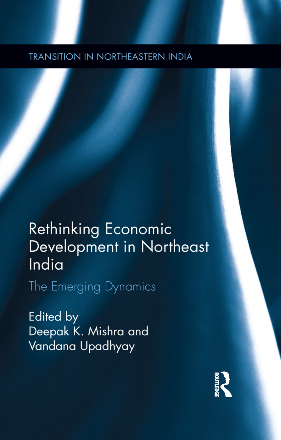 Rethinking Economic Development in Northeast India: The Emerging Dynamics book cover