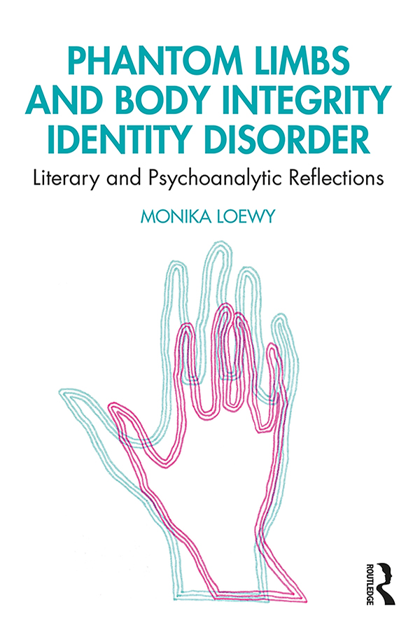 Phantom Limbs and Body Integrity Identity Disorder: Literary and Psychoanalytic Reflections book cover