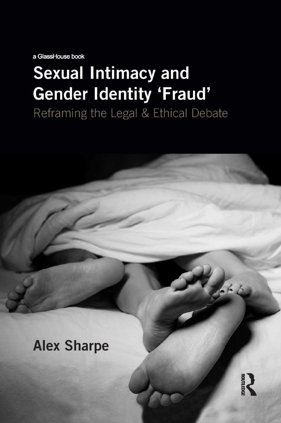 Sexual Intimacy and Gender Identity 'Fraud': Reframing the Legal and Ethical Debate book cover