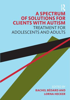 A Spectrum of Solutions for Clients with Autism: Treatment for Adolescents and Adults book cover
