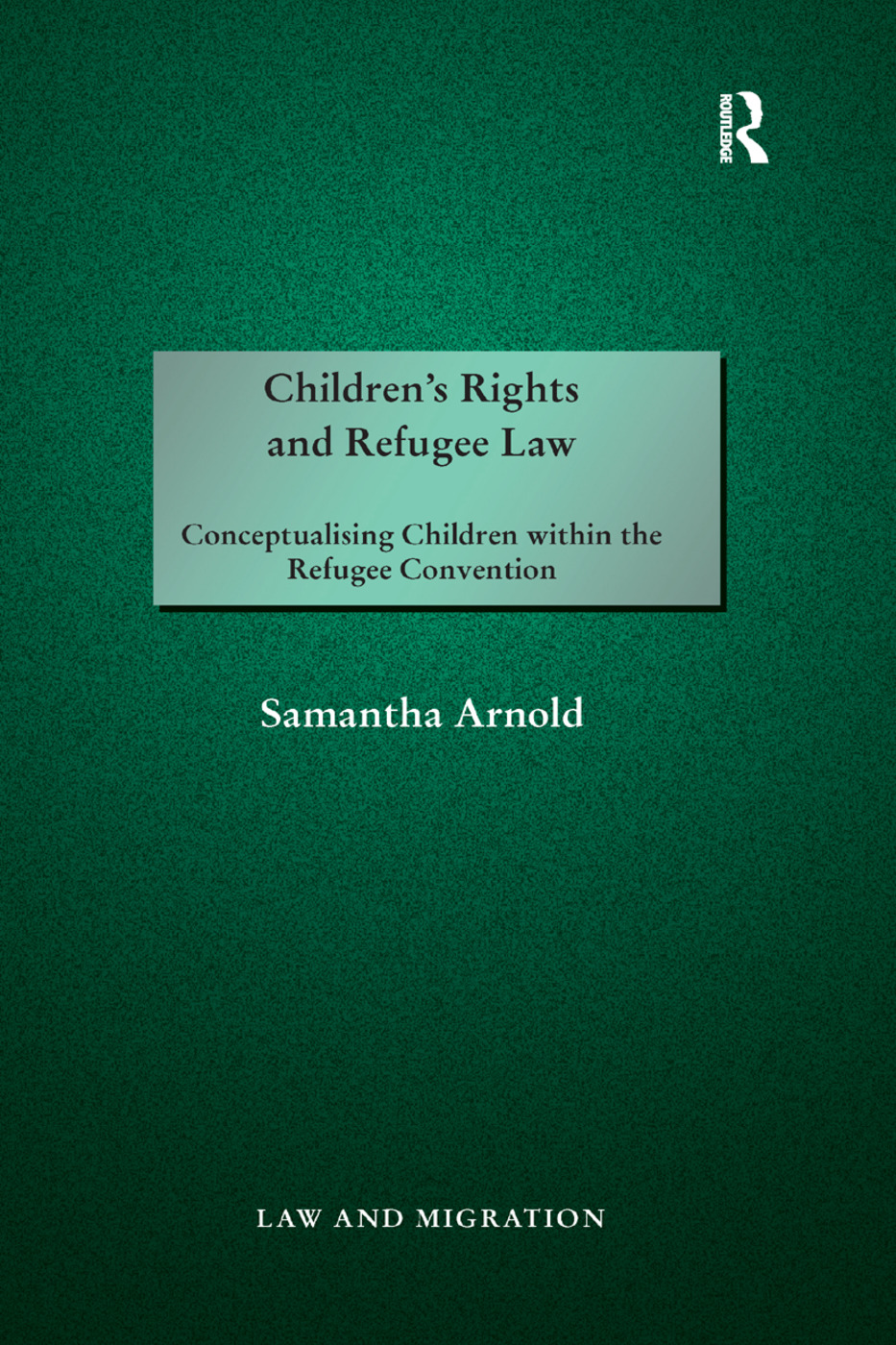 Children's Rights and Refugee Law: Conceptualising Children within the Refugee Convention book cover