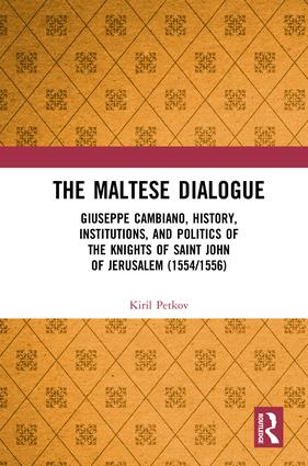 The Maltese Dialogue: Giuseppe Cambiano, History, Institutions, and Politics of the Maltese Knights 1554–1556 book cover