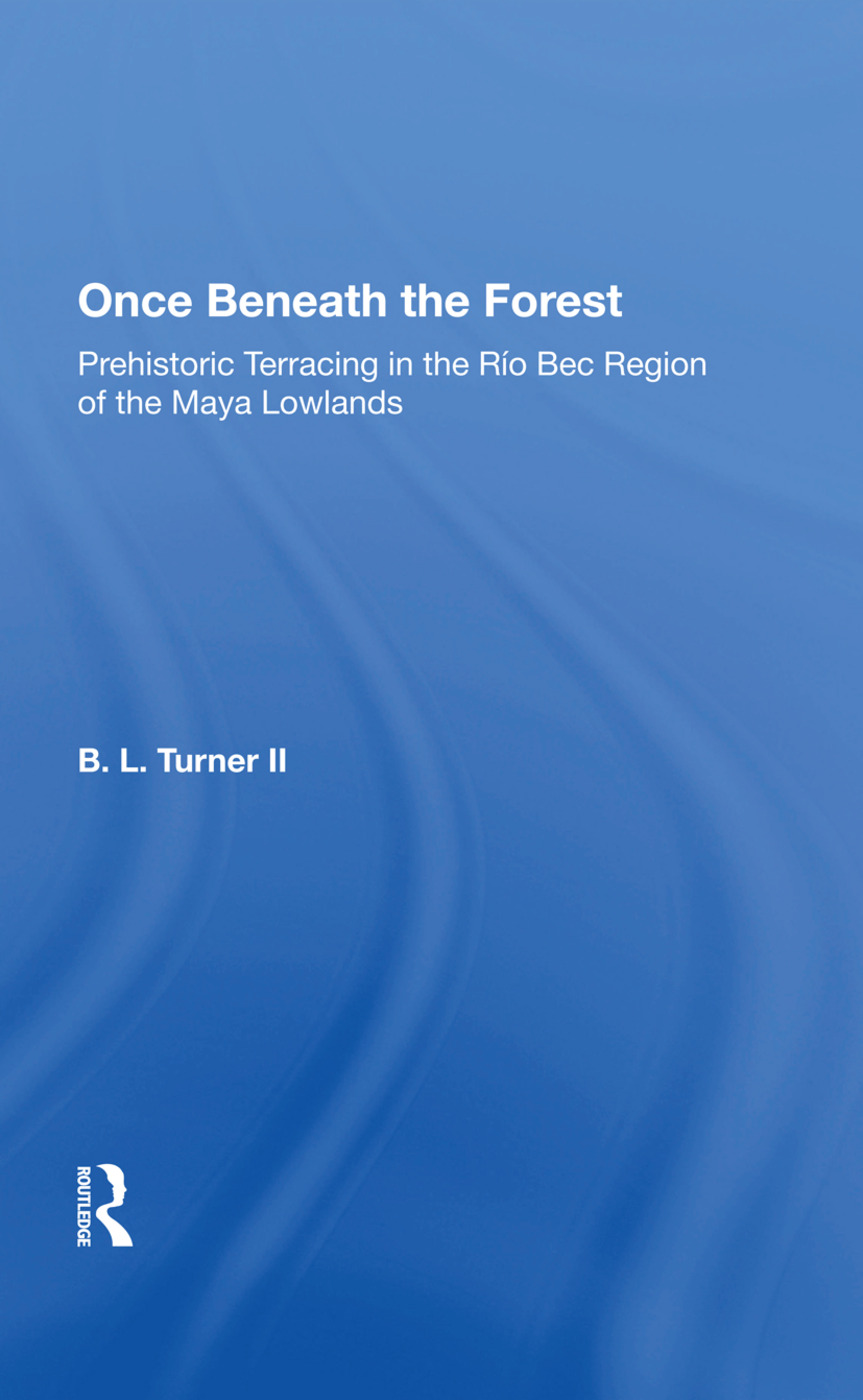 Once Beneath The Forest: Prehistoric Terracing In The Rio Bec Region Of The Maya Lowlands, 1st Edition (Hardback) book cover