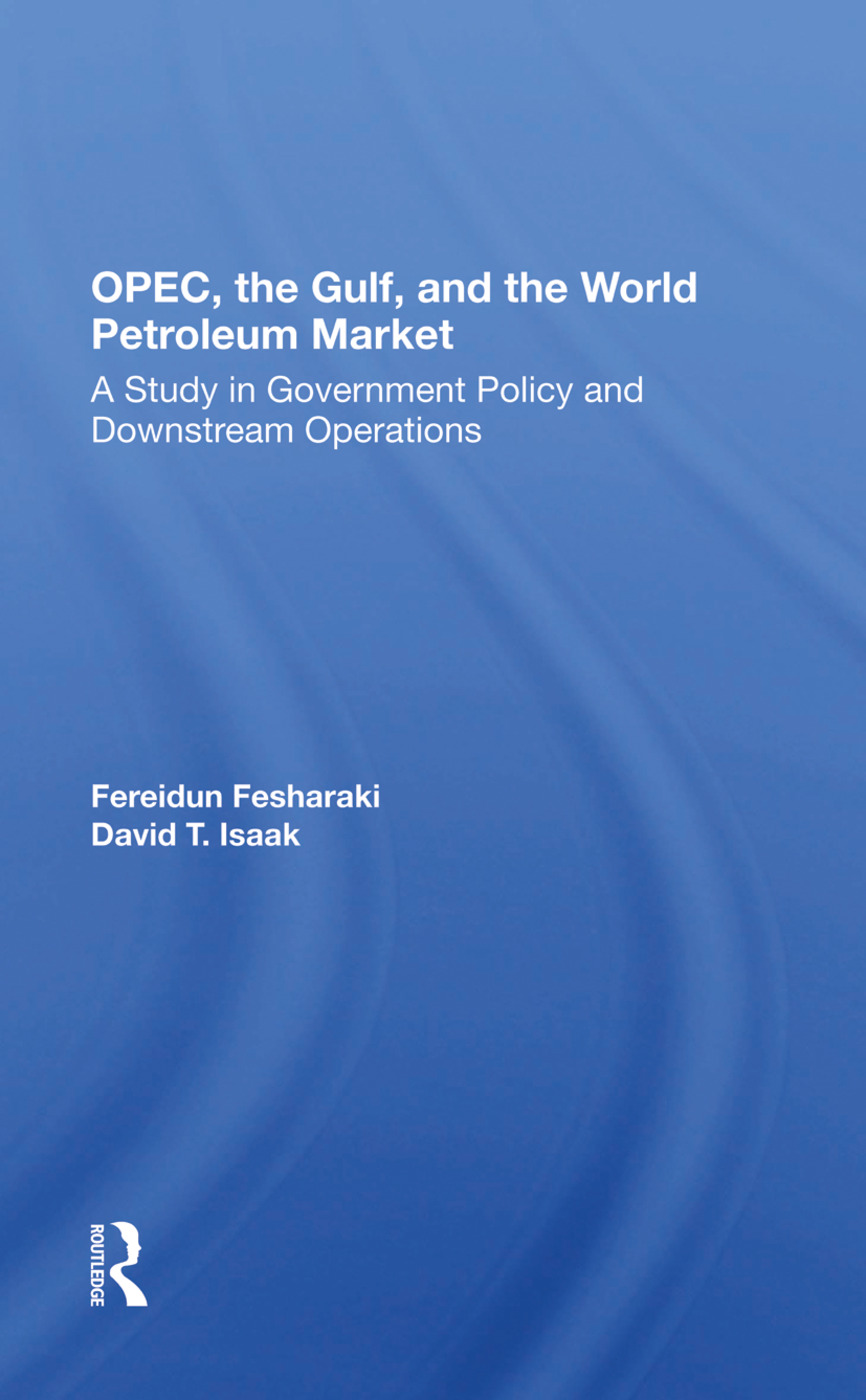 Opec, The Gulf, And The World Petroleum Market: A Study In Government Policy And Downstream Operations, 1st Edition (Hardback) book cover