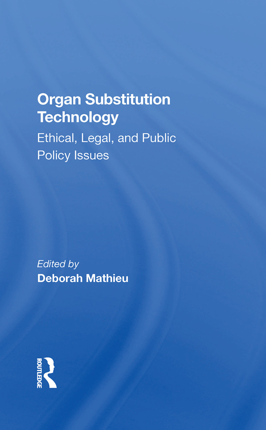 Organ Substitution Technology: Ethical, Legal, And Public Policy Issues, 1st Edition (Hardback) book cover