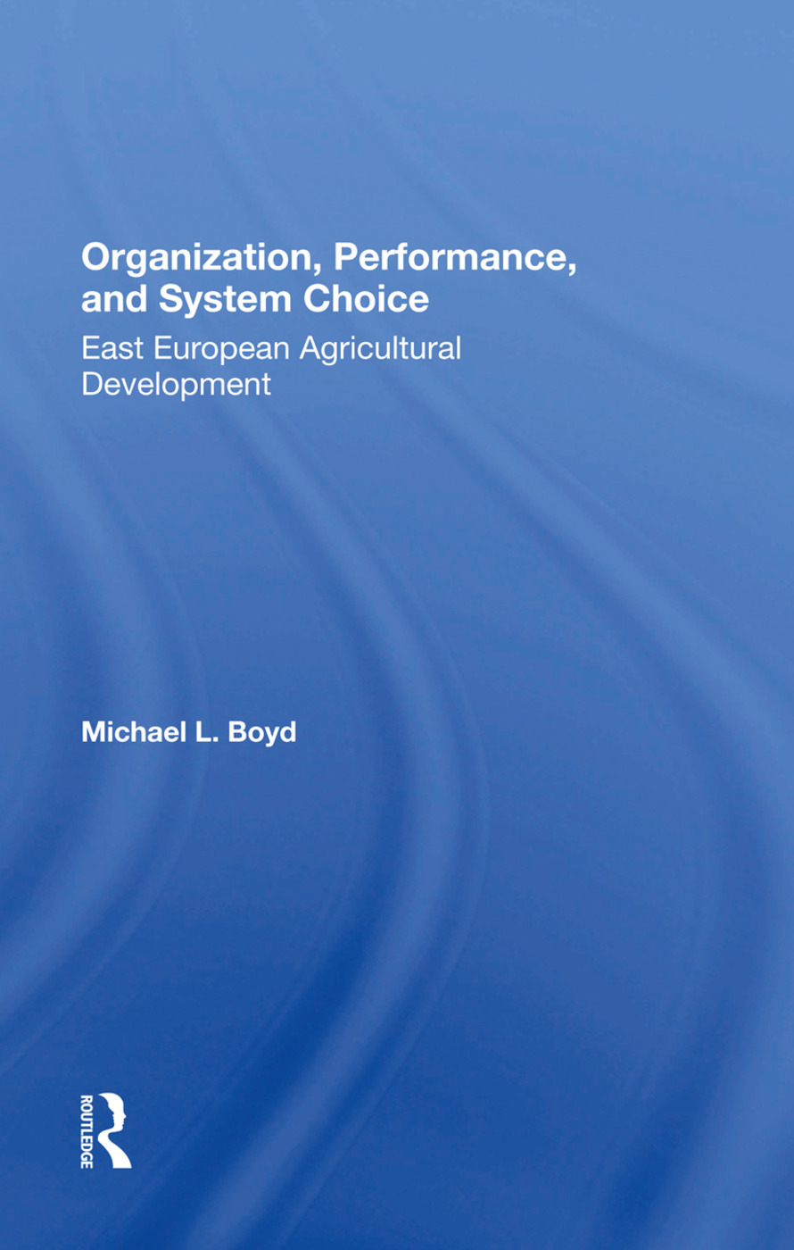Organization, Performance, And System Choice: East European Agricultural Development, 1st Edition (Hardback) book cover