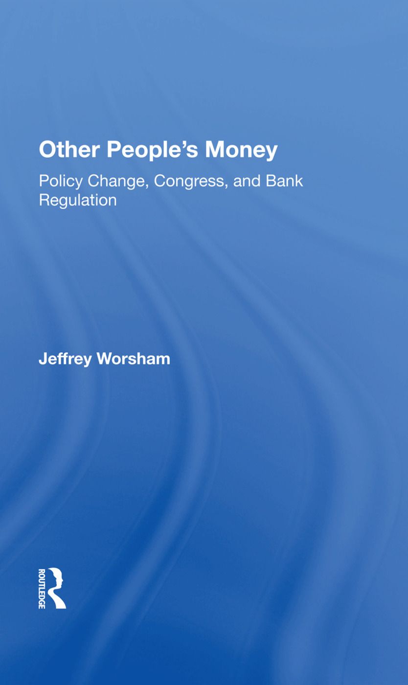 Other People's Money: Policy Change, Congress, And Bank Regulation, 1st Edition (Hardback) book cover