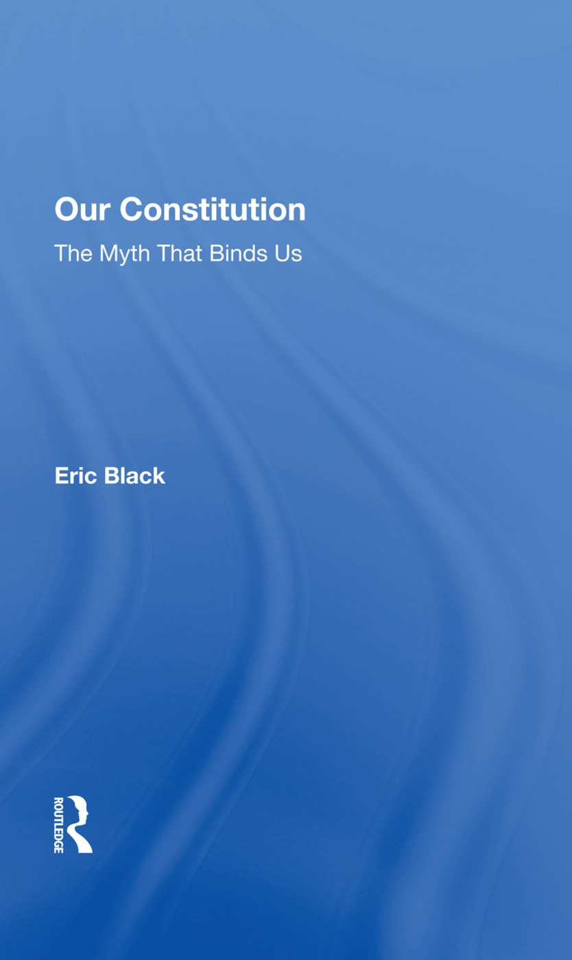Our Constitution: The Myth That Binds Us, 1st Edition (Hardback) book cover