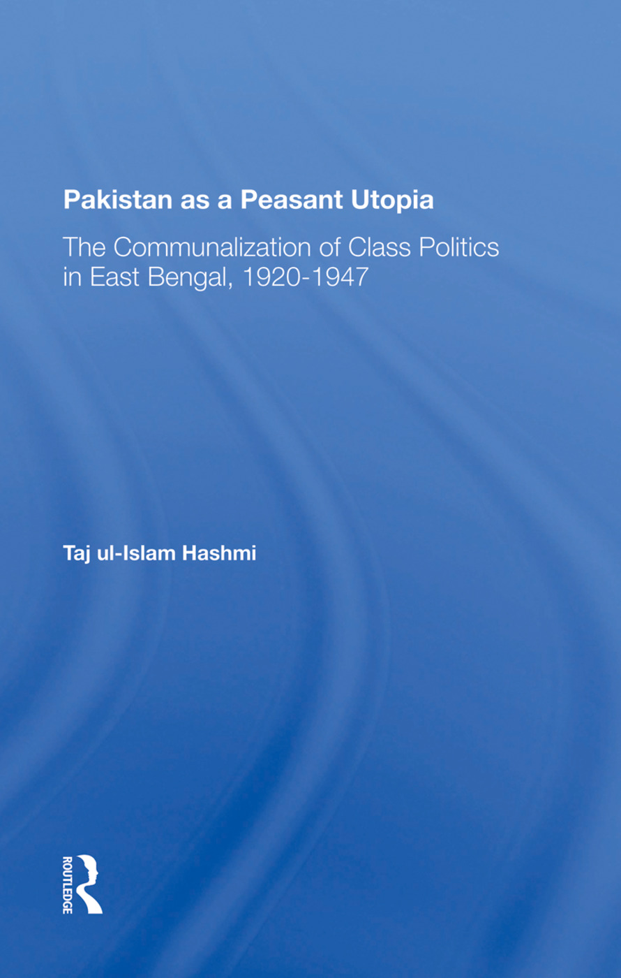 Pakistan As A Peasant Utopia: The Communalization Of Class Politics In East Bengal, 19201947, 1st Edition (Hardback) book cover